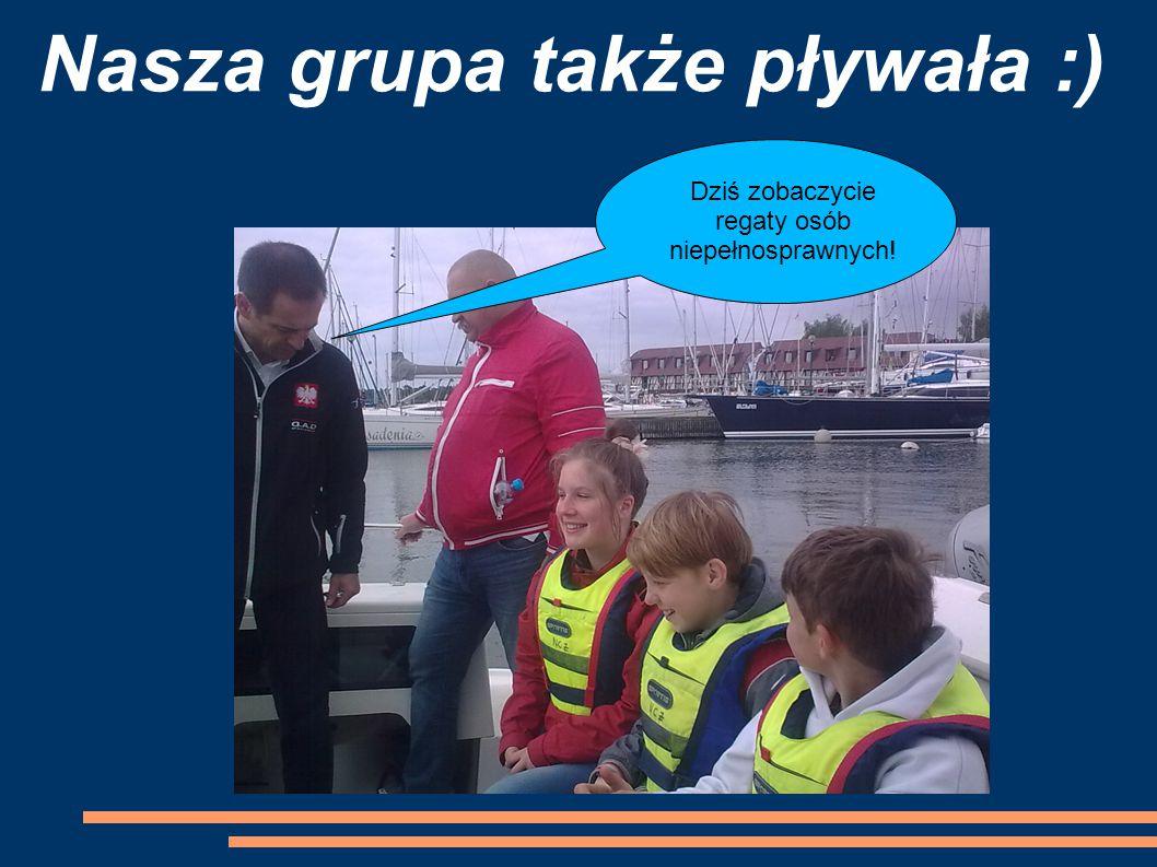 Nasza grupa także pływała :) Dziś zobaczycie regaty osób niepełnosprawnych!