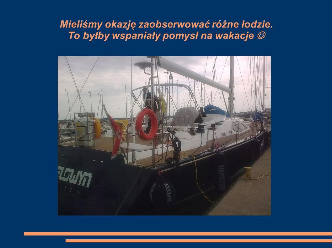 Mieliśmy okazję zaobserwować różne łodzie. To byłby wspaniały pomysł na wakacje