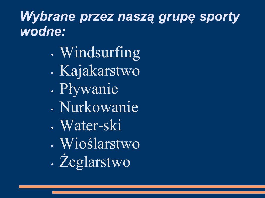 Wybrane przez naszą grupę sporty wodne: Windsurfing Kajakarstwo Pływanie Nurkowanie Water-ski Wioślarstwo Żeglarstwo