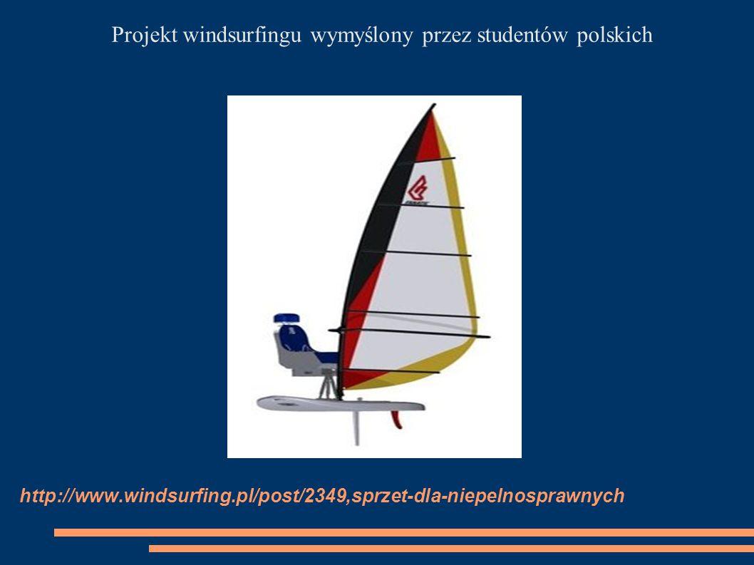 http://www.windsurfing.pl/post/2349,sprzet-dla-niepelnosprawnych Projekt windsurfingu wymyślony przez studentów polskich
