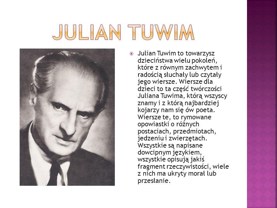  Julian Tuwim to towarzysz dzieciństwa wielu pokoleń, które z równym zachwytem i radością słuchały lub czytały jego wiersze. Wiersze dla dzieci to ta