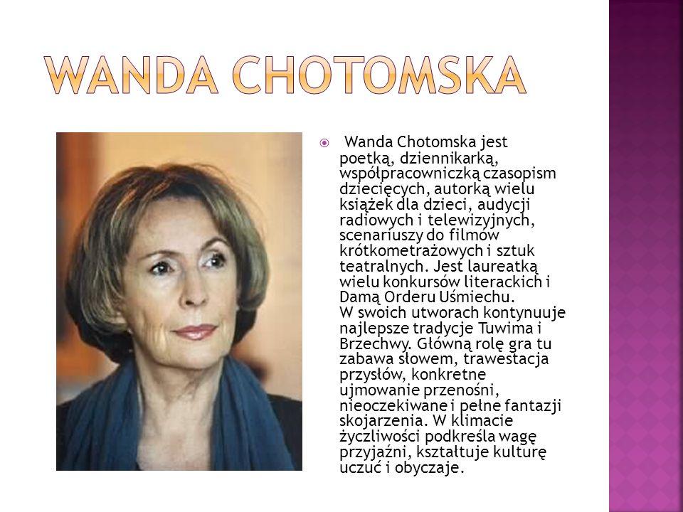  Wanda Chotomska jest poetką, dziennikarką, współpracowniczką czasopism dziecięcych, autorką wielu książek dla dzieci, audycji radiowych i telewizyjn