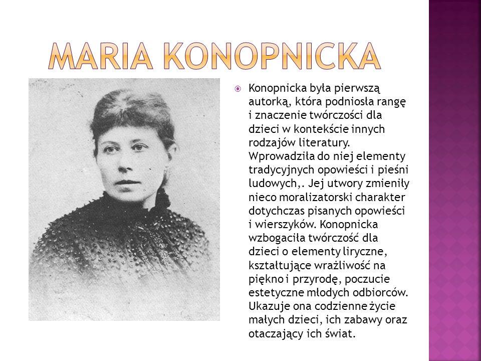  Konopnicka była pierwszą autorką, która podniosła rangę i znaczenie twórczości dla dzieci w kontekście innych rodzajów literatury. Wprowadziła do ni