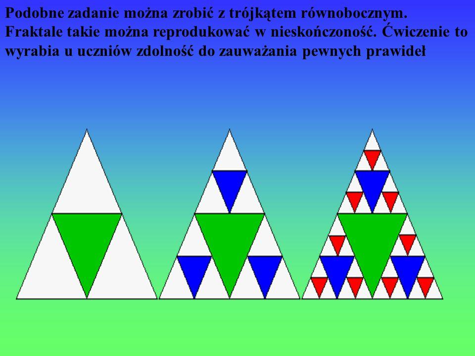 Podobne zadanie można zrobić z trójkątem równobocznym. Fraktale takie można reprodukować w nieskończoność. Ćwiczenie to wyrabia u uczniów zdolność do