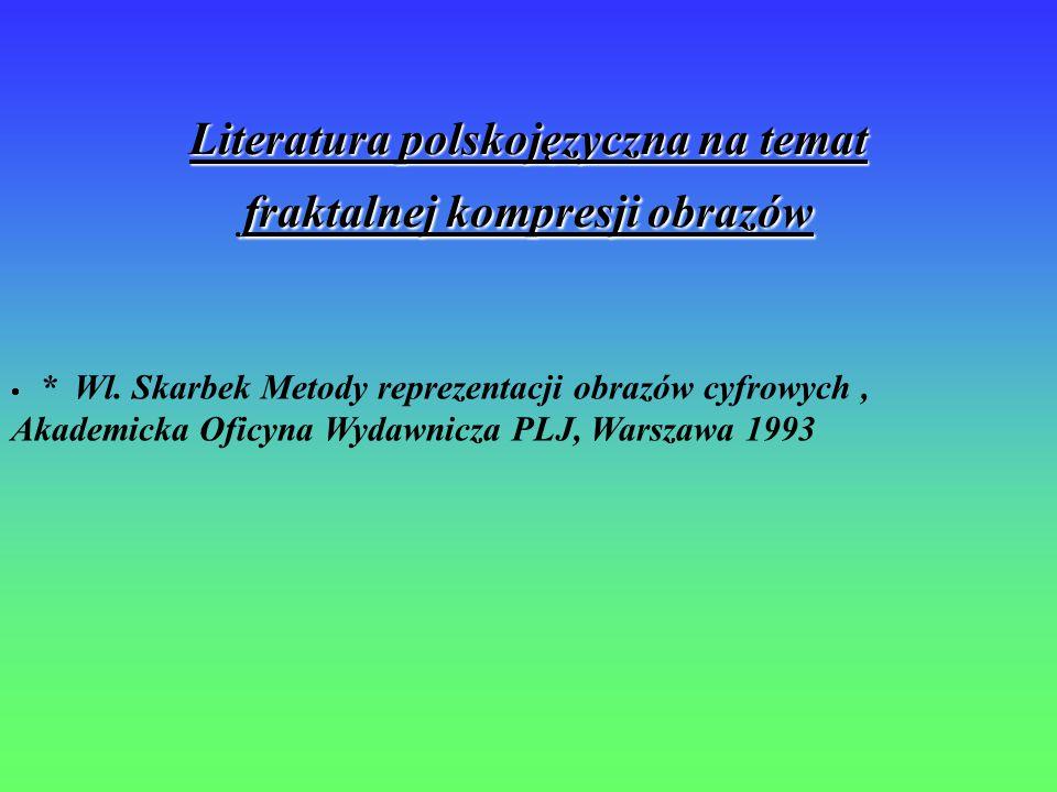 Literatura polskojęzyczna na temat fraktalnej kompresji obrazów  * Wl. Skarbek Metody reprezentacji obrazów cyfrowych, Akademicka Oficyna Wydawnicza