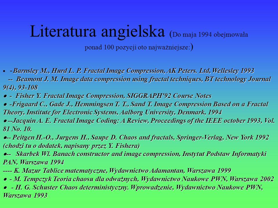 Literatura angielska ( Do maja 1994 obejmowała ponad 100 pozycji oto najważniejsze: ) Barnsley M., Hurd L. P. Fractal Image Compression, AK Peters. Lt