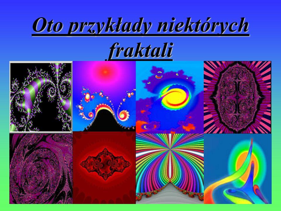 Oto przykłady niektórych fraktali