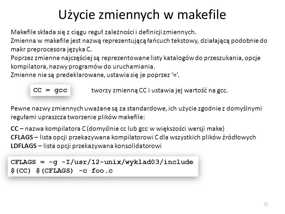 Użycie zmiennych w makefile 11 Makefile składa się z ciągu reguł zależności i definicji zmiennych.