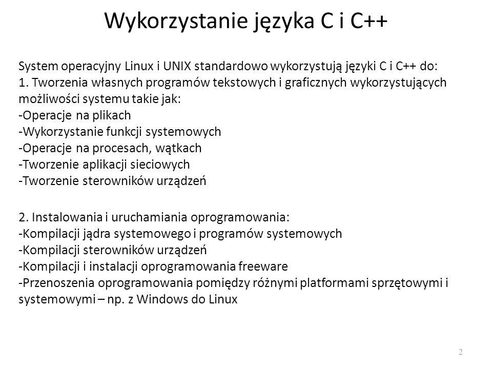 Wykorzystanie języka C i C++ 2 System operacyjny Linux i UNIX standardowo wykorzystują języki C i C++ do: 1.