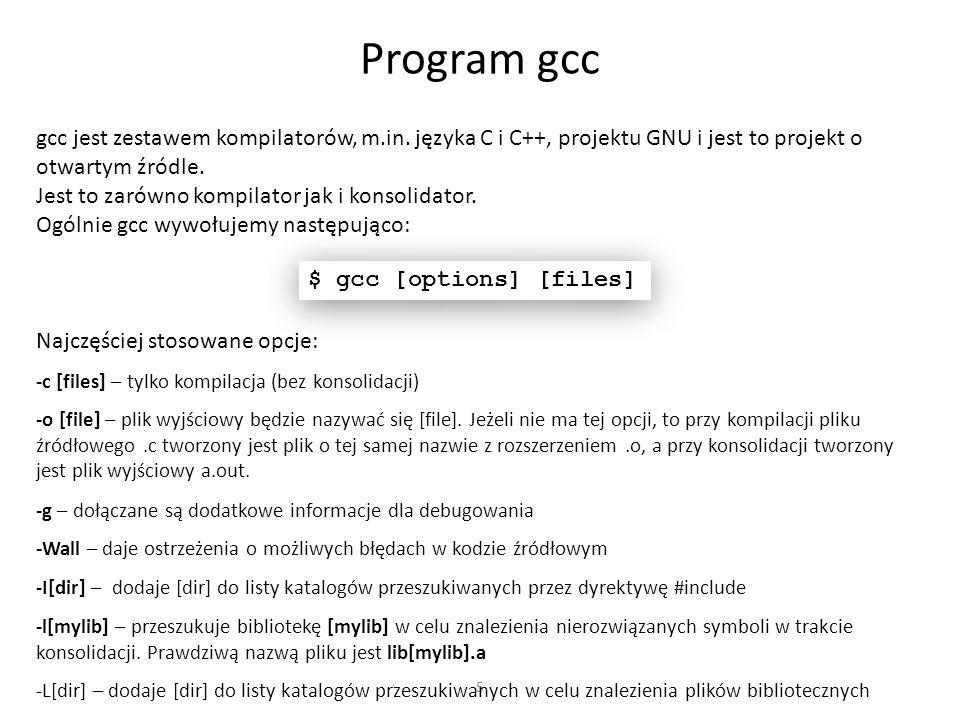 5 Program gcc gcc jest zestawem kompilatorów, m.in.