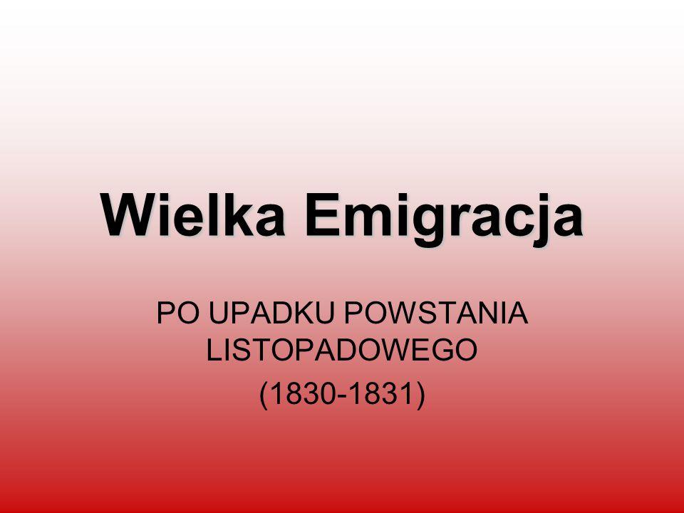Wielka Emigracja PO UPADKU POWSTANIA LISTOPADOWEGO (1830-1831)