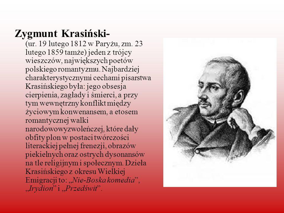 Zygmunt Krasiński- (ur. 19 lutego 1812 w Paryżu, zm. 23 lutego 1859 tamże) jeden z trójcy wieszczów, największych poetów polskiego romantyzmu. Najbard