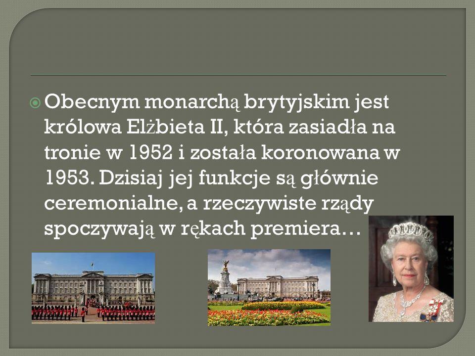  Obecnym monarch ą brytyjskim jest królowa El ż bieta II, która zasiad ł a na tronie w 1952 i zosta ł a koronowana w 1953.