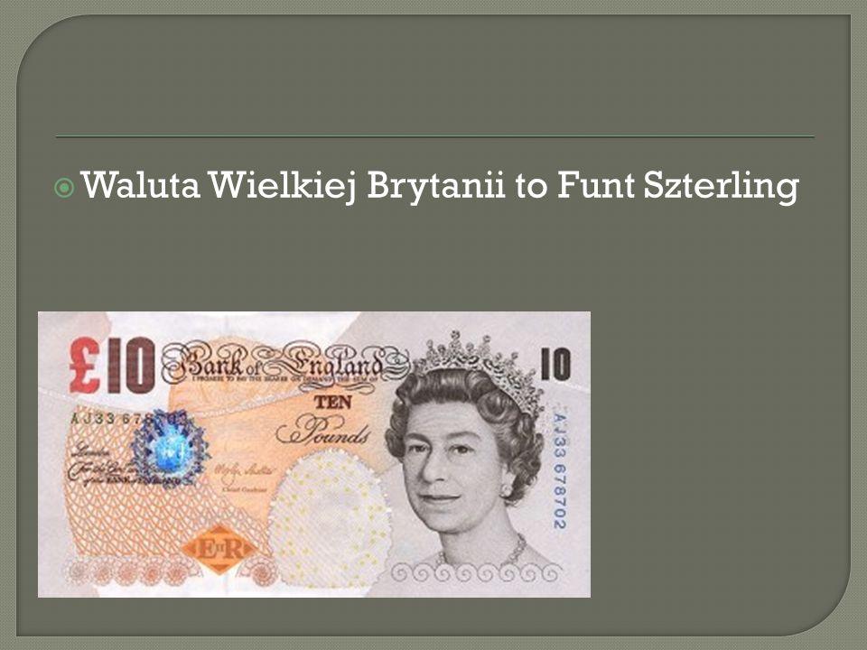  Waluta Wielkiej Brytanii to Funt Szterling
