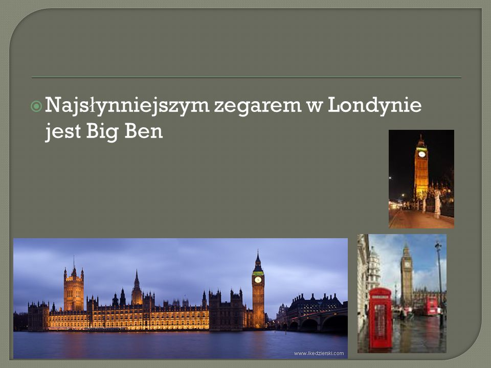  Najs ł ynniejszym zegarem w Londynie jest Big Ben