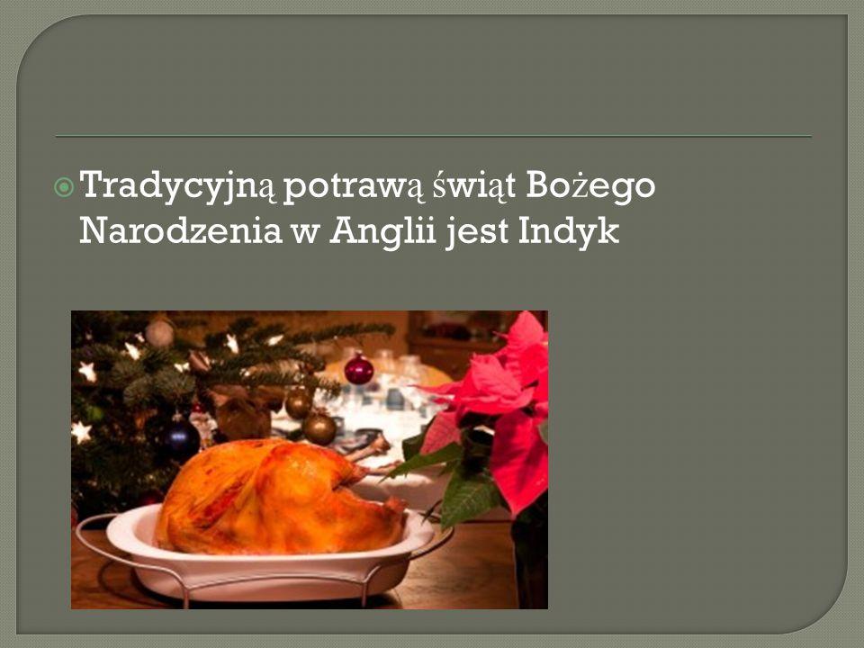  Tradycyjn ą potraw ą ś wi ą t Bo ż ego Narodzenia w Anglii jest Indyk