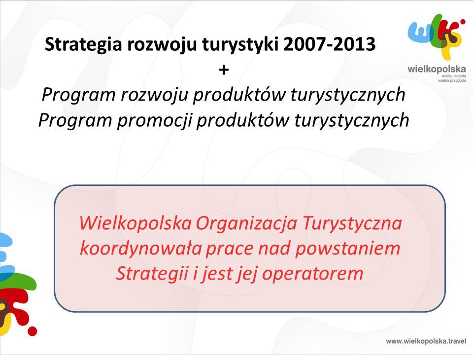 Strategia rozwoju turystyki 2007-2013 + Program rozwoju produktów turystycznych Program promocji produktów turystycznych Wielkopolska Organizacja Tury