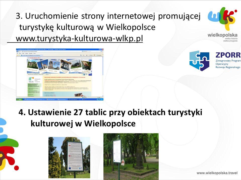 3. Uruchomienie strony internetowej promującej turystykę kulturową w Wielkopolsce www.turystyka-kulturowa-wlkp.pl 4. Ustawienie 27 tablic przy obiekta