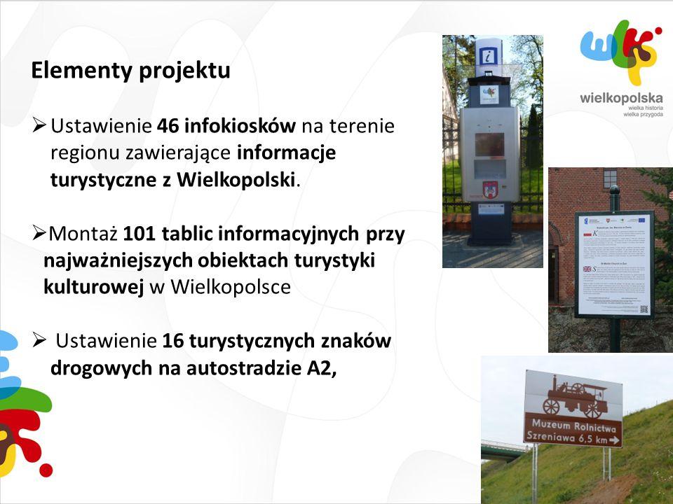 Elementy projektu  Ustawienie 46 infokiosków na terenie regionu zawierające informacje turystyczne z Wielkopolski.  Montaż 101 tablic informacyjnych