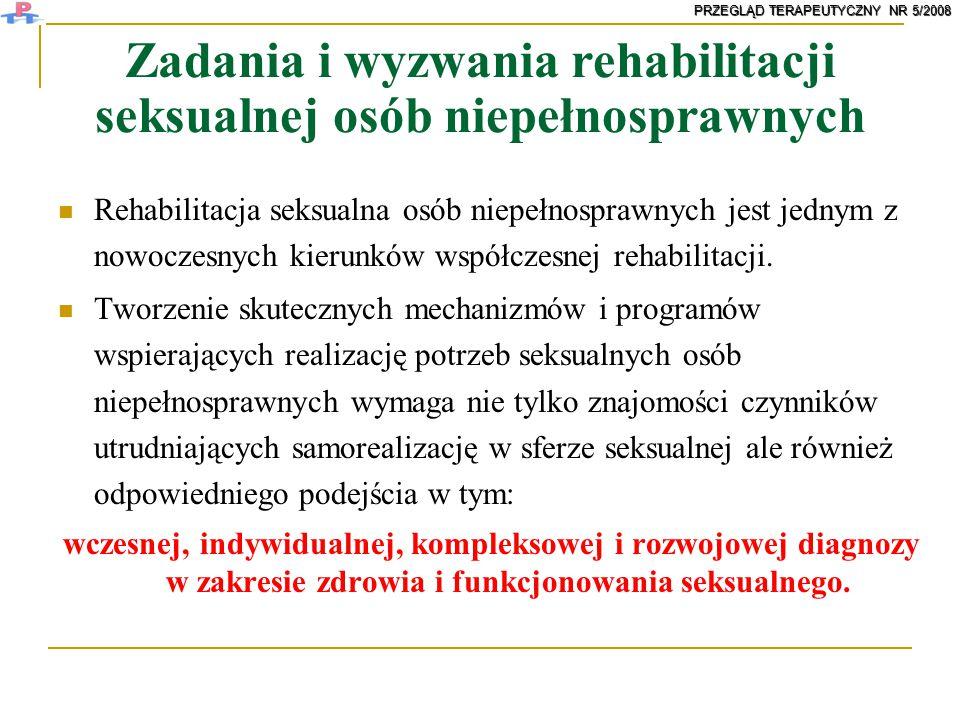 Zadania i wyzwania rehabilitacji seksualnej osób niepełnosprawnych Rehabilitacja seksualna osób niepełnosprawnych jest jednym z nowoczesnych kierunków