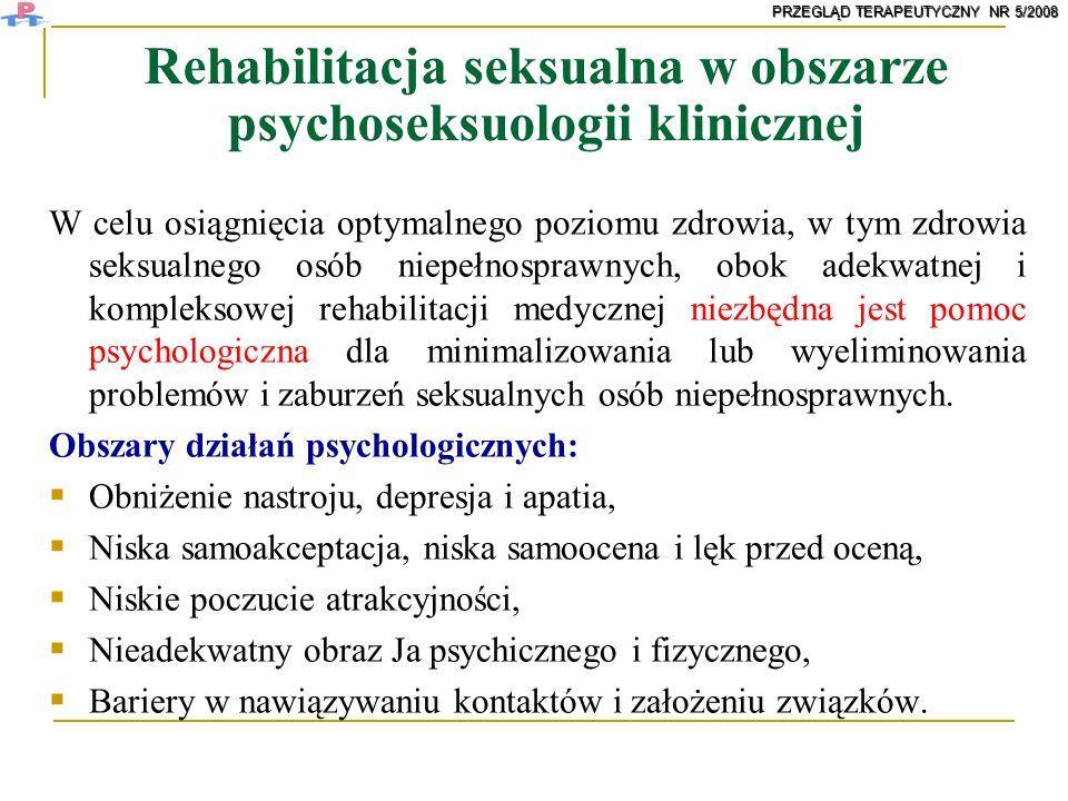 Rehabilitacja seksualna w obszarze psychoseksuologii klinicznej W celu osiągnięcia optymalnego poziomu zdrowia, w tym zdrowia seksualnego osób niepełn