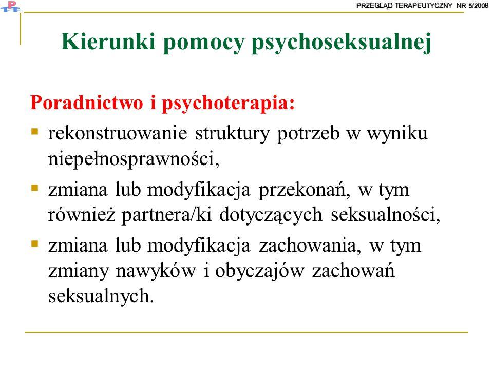 Kierunki pomocy psychoseksualnej Poradnictwo i psychoterapia:  rekonstruowanie struktury potrzeb w wyniku niepełnosprawności,  zmiana lub modyfikacj
