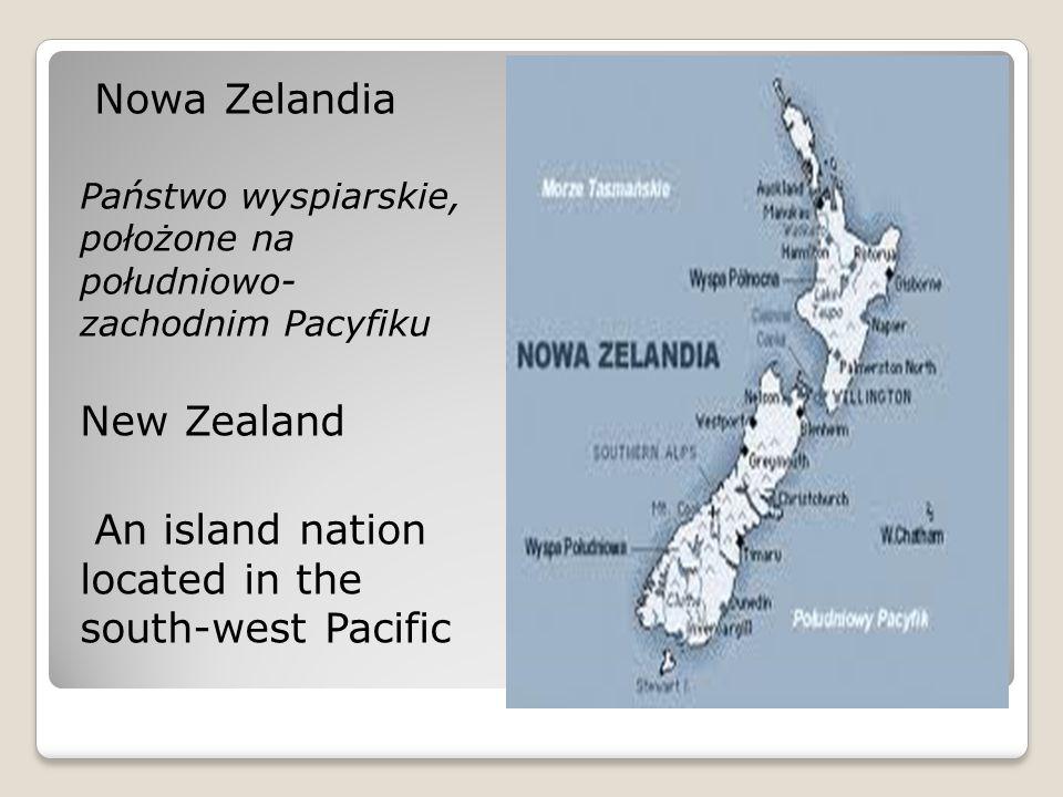 Nowa Zelandia Państwo wyspiarskie, położone na południowo- zachodnim Pacyfiku New Zealand An island nation located in the south-west Pacific