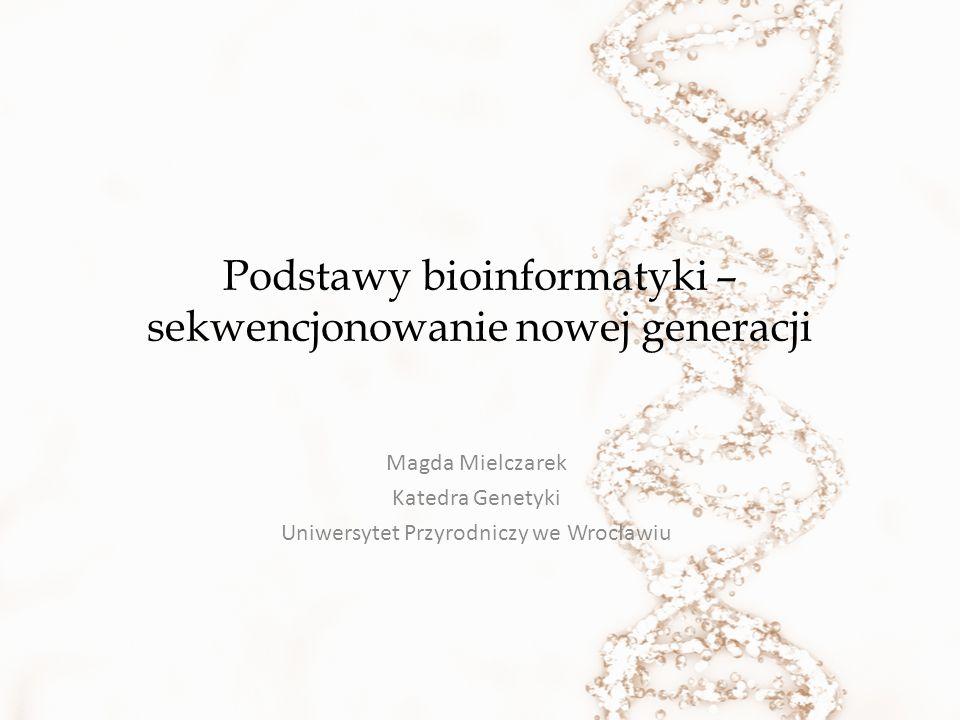 Podstawy bioinformatyki – sekwencjonowanie nowej generacji Magda Mielczarek Katedra Genetyki Uniwersytet Przyrodniczy we Wrocławiu