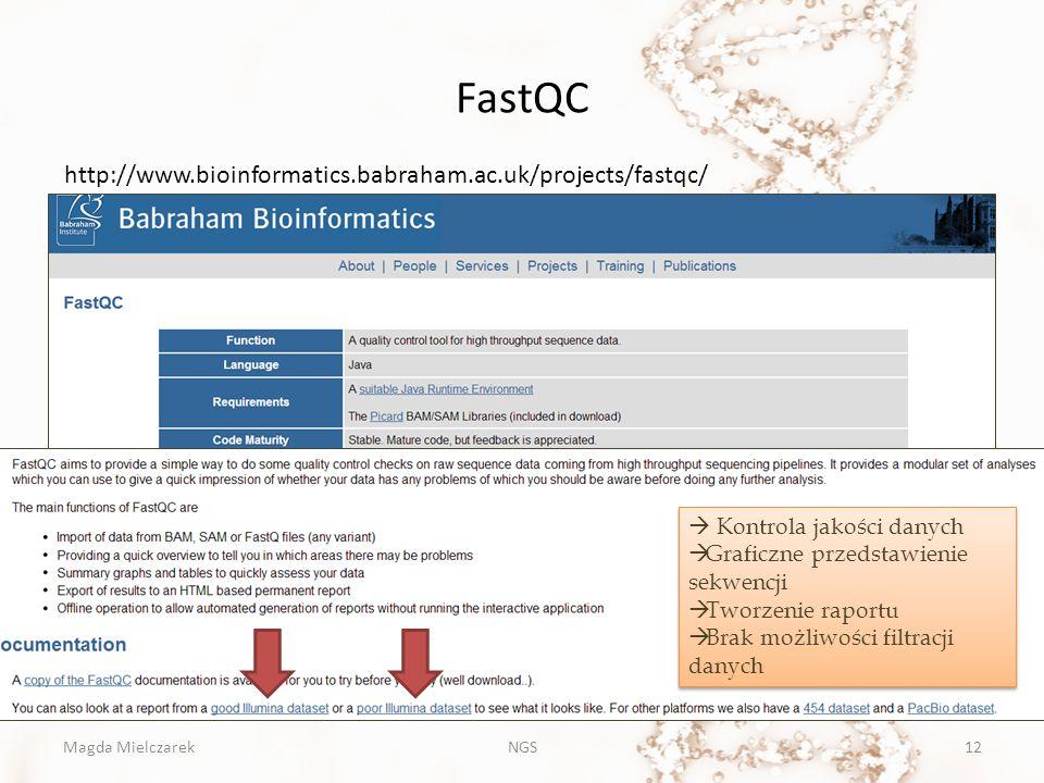 FastQC Magda MielczarekNGS12 http://www.bioinformatics.babraham.ac.uk/projects/fastqc/  Kontrola jakości danych  Graficzne przedstawienie sekwencji