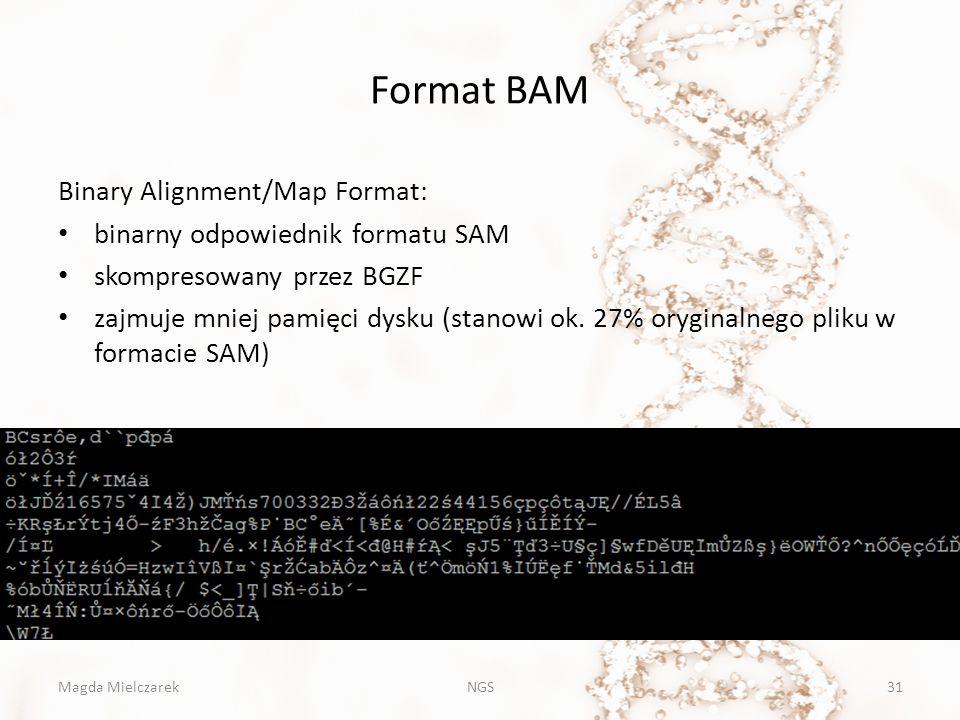Format BAM Binary Alignment/Map Format: binarny odpowiednik formatu SAM skompresowany przez BGZF zajmuje mniej pamięci dysku (stanowi ok. 27% oryginal