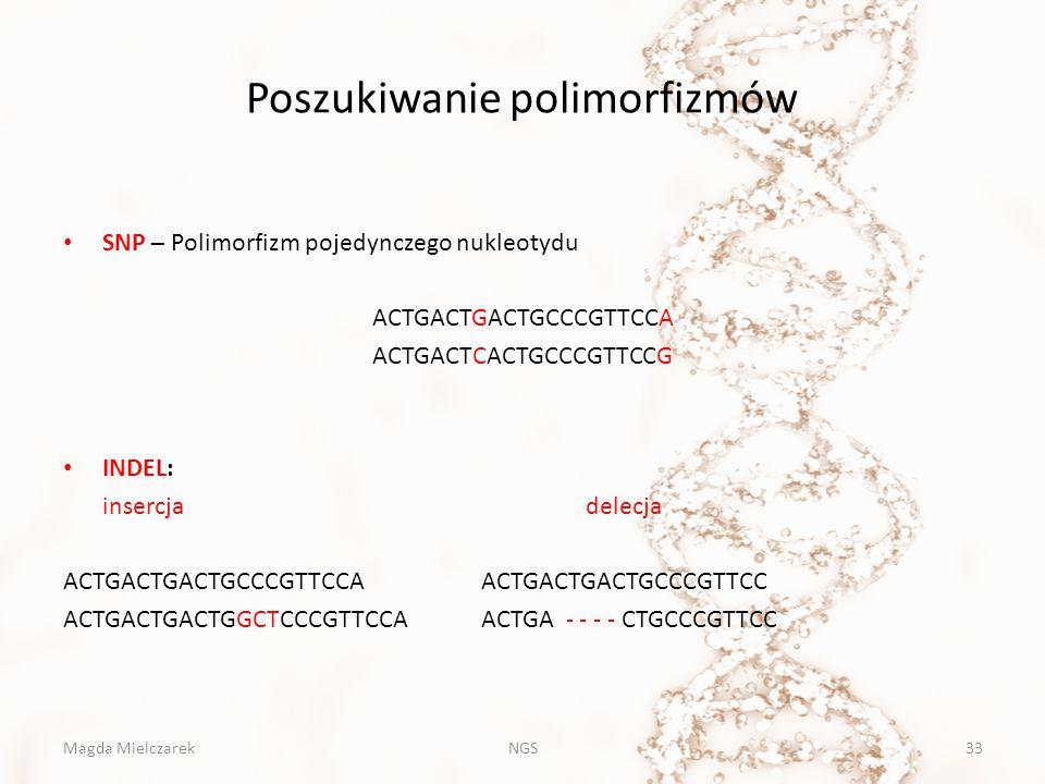 Poszukiwanie polimorfizmów SNP – Polimorfizm pojedynczego nukleotydu ACTGACTGACTGCCCGTTCCA ACTGACTCACTGCCCGTTCCG INDEL: insercja delecja ACTGACTGACTGC