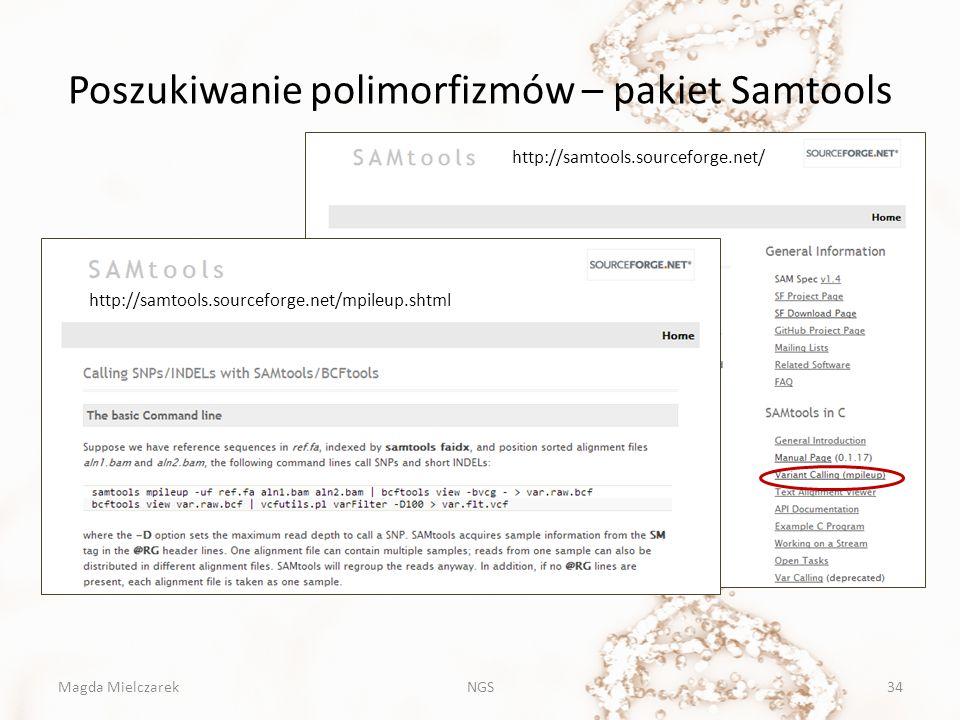 Poszukiwanie polimorfizmów – pakiet Samtools Magda MielczarekNGS34 http://samtools.sourceforge.net/ http://samtools.sourceforge.net/mpileup.shtml