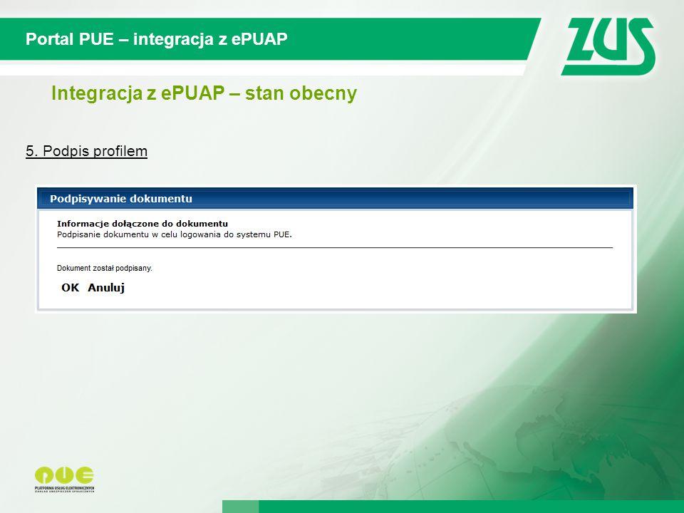 © 2012 Deloitte Projekt współfinansowany ze środków Unii Europejskiej w ramach Europejskiego Funduszu Społecznego Portal PUE – integracja z ePUAP Integracja z ePUAP – stan obecny 5.