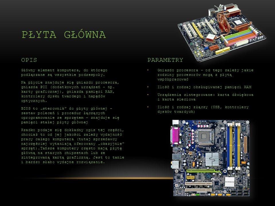 Gniazdo procesora – od tego zależy jakie rodziny procesorów mogą z płytą współpracować Ilość i rodzaj obsługiwanej pamięci RAM Urządzenia zintegrowane