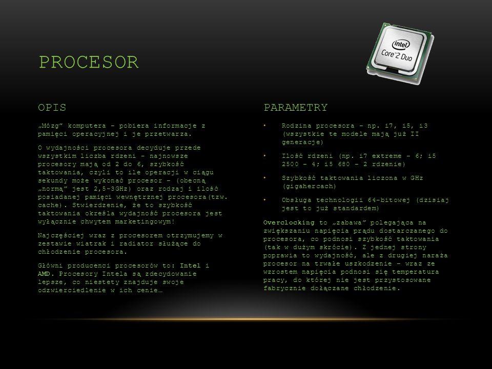 Rodzina procesora – np. i7, i5, i3 (wszystkie te modele mają już II generacje) Ilość rdzeni (np. i7 extreme – 6; i5 2500 – 4; i5 680 – 2 rdzenie) Szyb