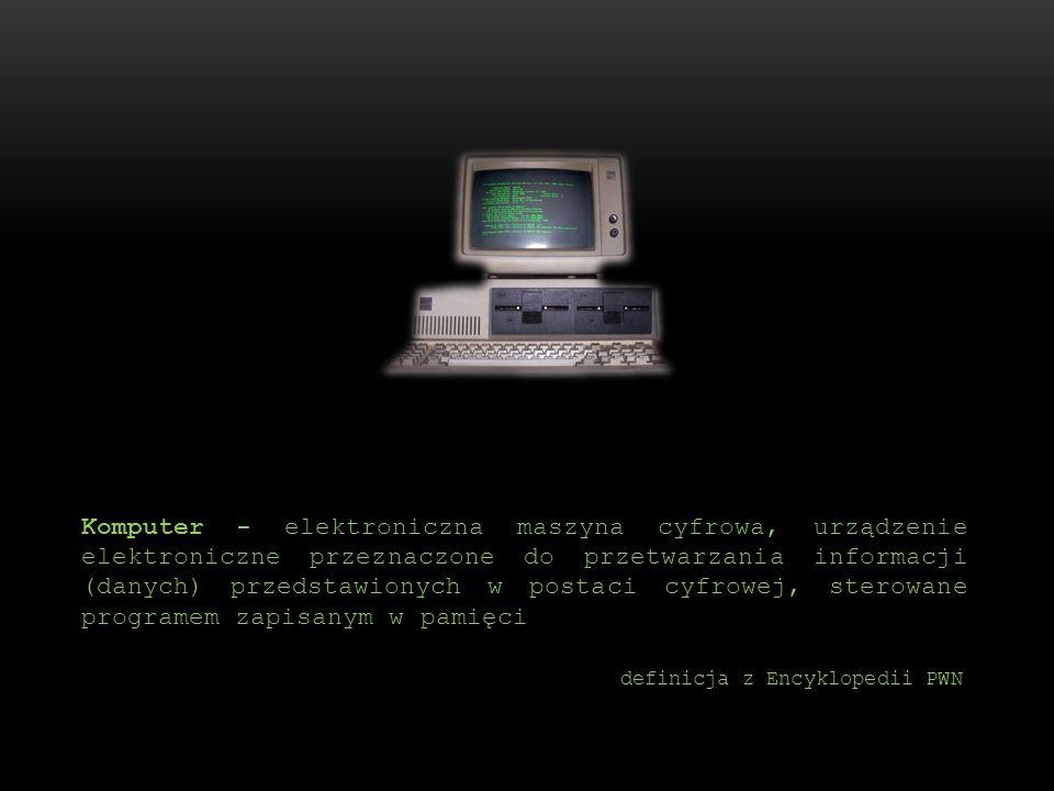 Komputer - elektroniczna maszyna cyfrowa, urządzenie elektroniczne przeznaczone do przetwarzania informacji (danych) przedstawionych w postaci cyfrowe