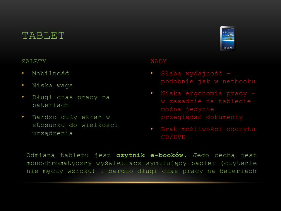 Słaba wydajność – podobnie jak w netbooku Niska ergonomia pracy – w zasadzie na tablecie można jedynie przeglądać dokumenty Brak możliwości odczytu CD