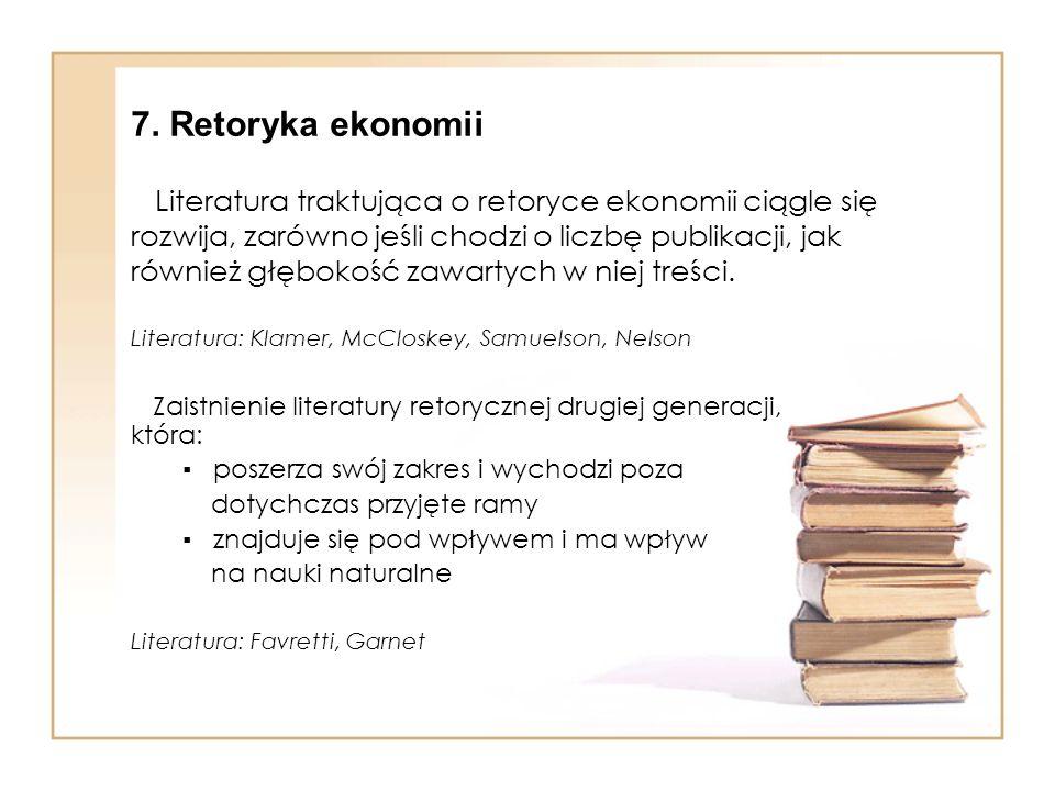 Literatura traktująca o retoryce ekonomii ciągle się rozwija, zarówno jeśli chodzi o liczbę publikacji, jak również głębokość zawartych w niej treści.