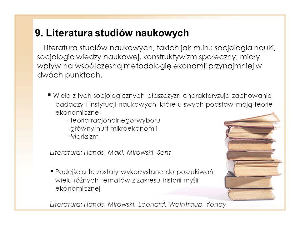 Literatura studiów naukowych, takich jak m.in.: socjologia nauki, socjologia wiedzy naukowej, konstruktywizm społeczny, miały wpływ na współczesną metodologię ekonomii przynajmniej w dwóch punktach.