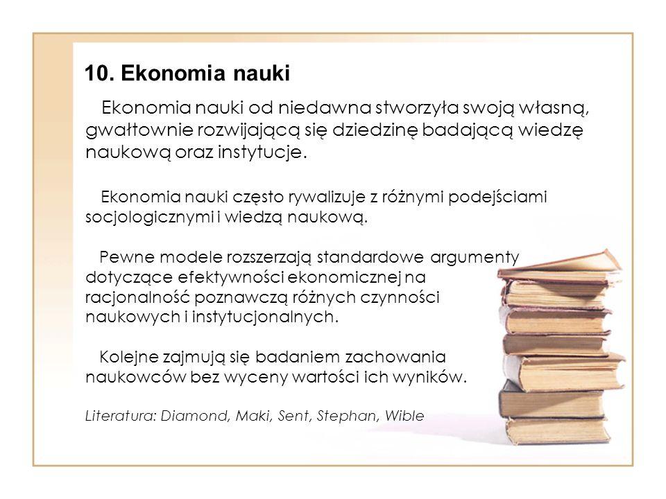 Ekonomia nauki od niedawna stworzyła swoją własną, gwałtownie rozwijającą się dziedzinę badającą wiedzę naukową oraz instytucje.