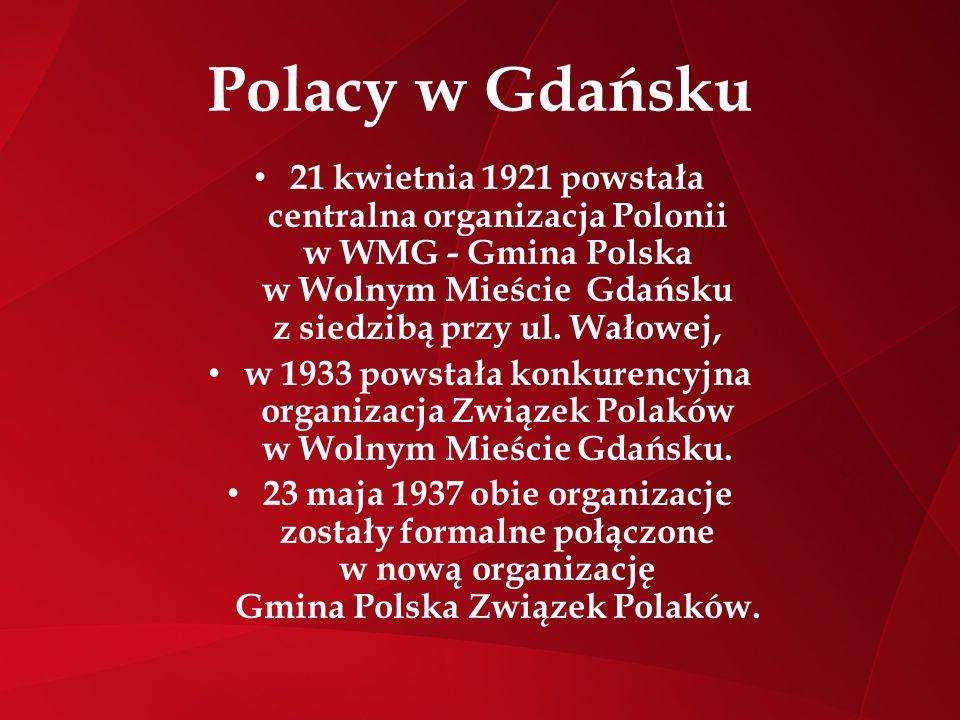 Polacy w Gdańsku 21 kwietnia 1921 powstała centralna organizacja Polonii w WMG - Gmina Polska w Wolnym Mieście Gdańsku z siedzibą przy ul. Wałowej, w