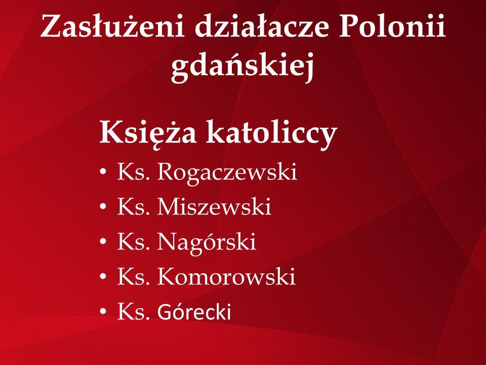 Zasłużeni działacze Polonii gdańskiej Księża katoliccy Ks. Rogaczewski Ks. Miszewski Ks. Nagórski Ks. Komorowski Ks. Górecki