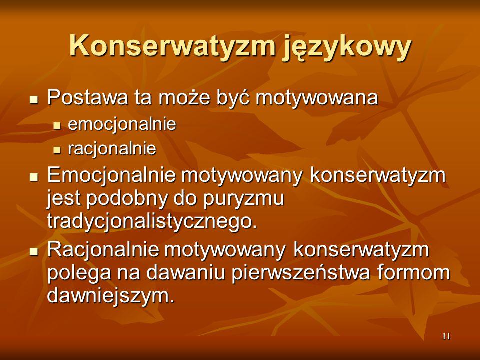 11 Konserwatyzm językowy Postawa ta może być motywowana Postawa ta może być motywowana emocjonalnie emocjonalnie racjonalnie racjonalnie Emocjonalnie
