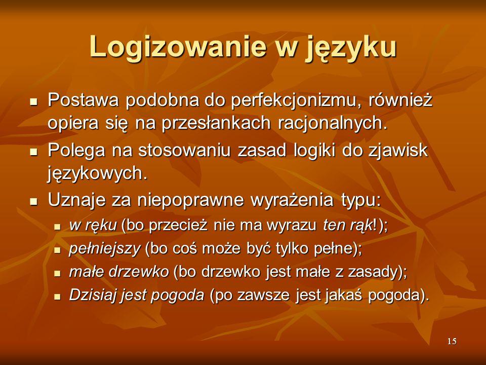 15 Logizowanie w języku Postawa podobna do perfekcjonizmu, również opiera się na przesłankach racjonalnych. Postawa podobna do perfekcjonizmu, również