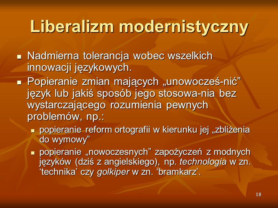 18 Liberalizm modernistyczny Nadmierna tolerancja wobec wszelkich innowacji językowych. Nadmierna tolerancja wobec wszelkich innowacji językowych. Pop