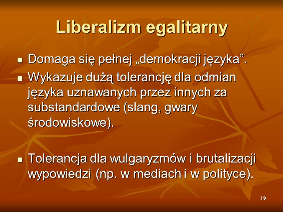 """19 Liberalizm egalitarny Domaga się pełnej """"demokracji języka"""". Domaga się pełnej """"demokracji języka"""". Wykazuje dużą tolerancję dla odmian języka uzna"""