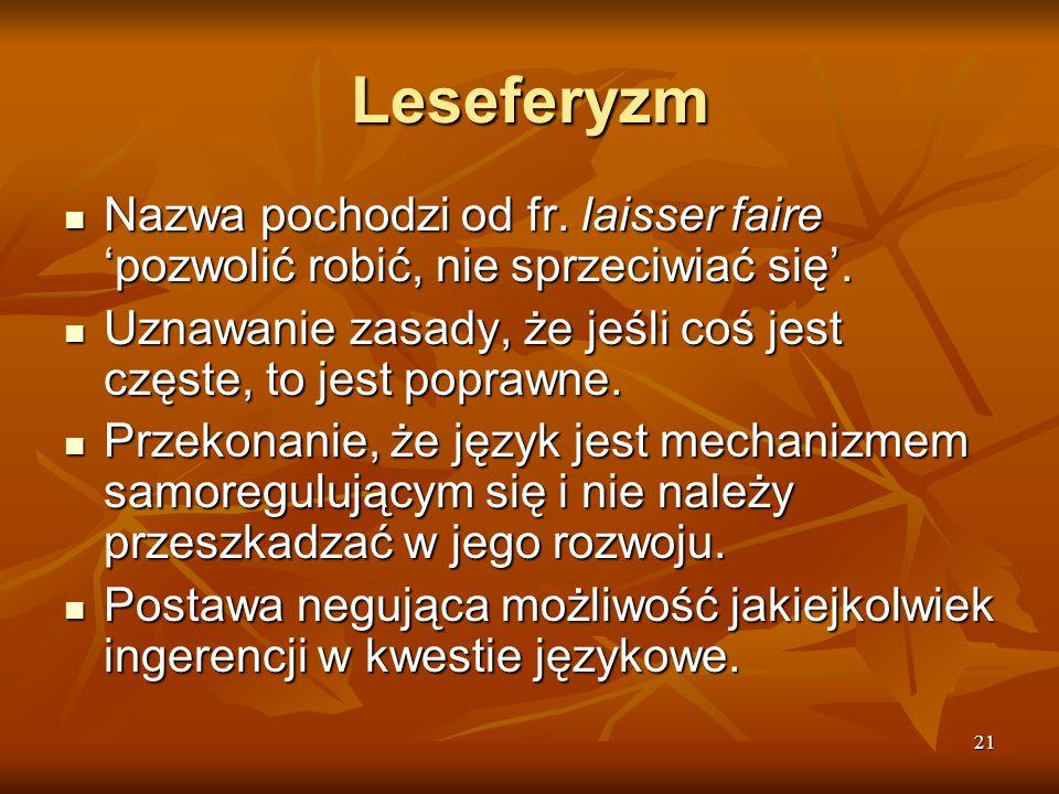21 Leseferyzm Nazwa pochodzi od fr. laisser faire 'pozwolić robić, nie sprzeciwiać się'. Nazwa pochodzi od fr. laisser faire 'pozwolić robić, nie sprz