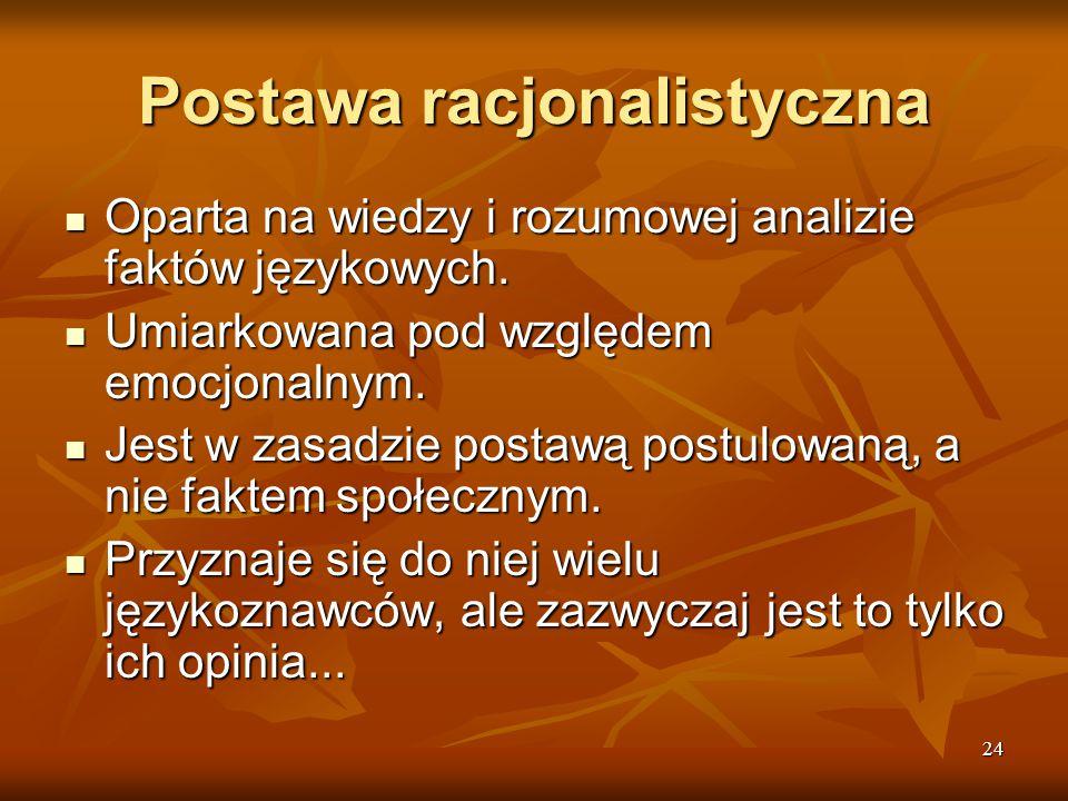 24 Postawa racjonalistyczna Oparta na wiedzy i rozumowej analizie faktów językowych. Oparta na wiedzy i rozumowej analizie faktów językowych. Umiarkow
