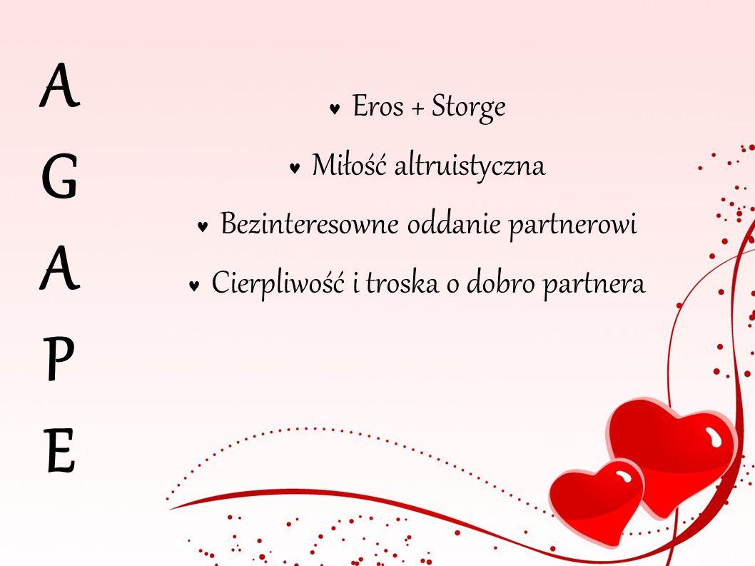 A G A P E Eros + Storge Miłość altruistyczna Bezinteresowne oddanie partnerowi Cierpliwość i troska o dobro partnera