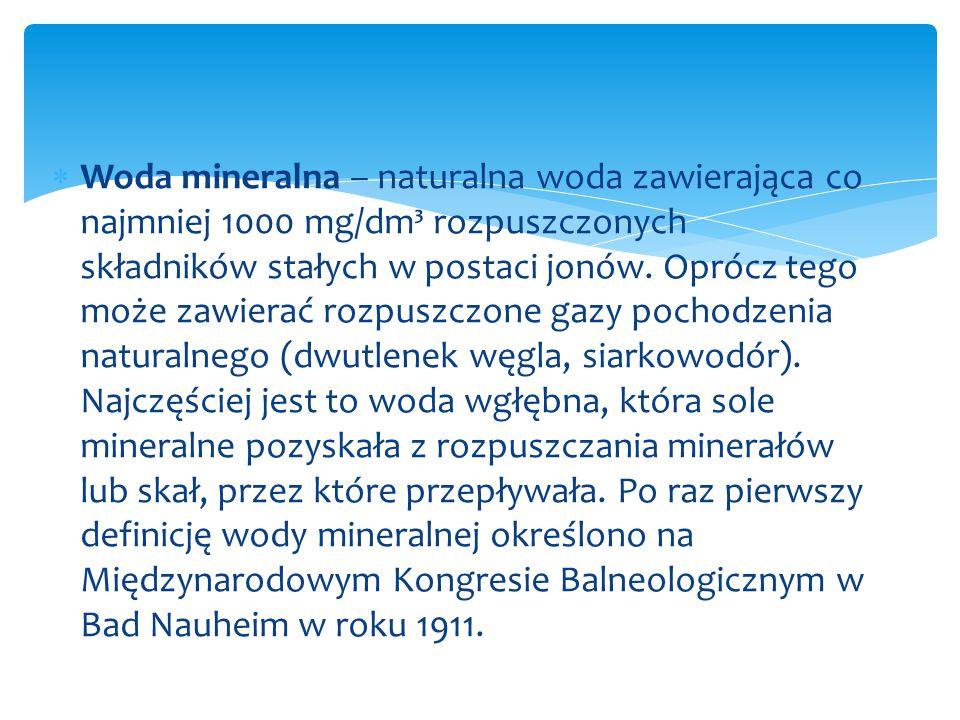  Ustawa z 2011 roku, która podążając za ogólnoeuropejską dyrektywą Parlamentu Europejskiego wprowadza następującą klasyfikację wód: bardzo niskozmineralizowana - ogólna zawartość soli mineralnych nie jest większa od 50 mg/l niskozmineralizowana - ogólna zawartość soli mineralnych nie jest większa od 500 mg/l wysokozmineralizowana - ogólna zawartość soli mineralnych jest większa od 1500 mg/l Podział wód mineralnych